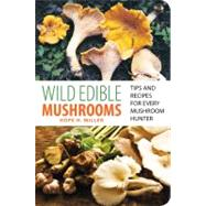 Wild Edible Mushrooms : Tips and Recipes for Every Mushroom ..., 9780762771431