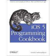 IOS 5 Programming Cookbook : Solutions and Examples for iPho..., 9781449311438
