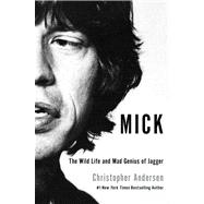 Mick : The Wild Life and Mad Genius of Jagger, 9781451661446