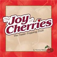 Joy of Cherries : The Taste-Topping Fruit, 9781591931454