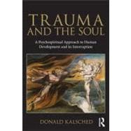 Trauma and the Soul : A Psycho-spiritual Approach to Human Development and its Interruption,9780415681469