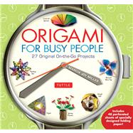Origami for Busy People : 30 Easy Origami Projects for Peopl..., 9784805311486