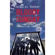 Bloody Sunday: Truths, Lies and the Saville Inquiry,9781849541497