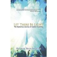 Let There Be Light : The Mysterious Journey of Cosmic Creativity,9788183281522