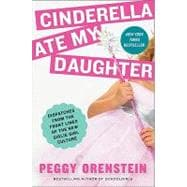Cinderella Ate My Daughter: Dispatches from the Front Lines ..., 9780061711527  