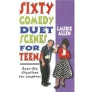 Sixty Comedy Duet Scenes for Teens : Real-Life Situations fo..., 9781566081528