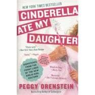 Cinderella Ate My Daughter : Dispatches from the Front Lines..., 9780061711534