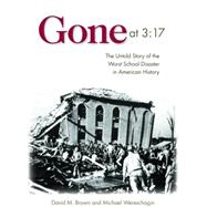 Gone At 3:17 : The Untold Story of the Worst School Disaster..., 9781612341538