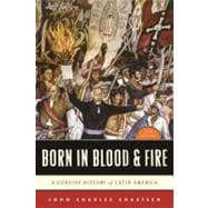 Born in Blood and Fire : A Concise History of Latin America,9780393911541