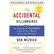 Accidental Billionaires : The Founding of Facebook - A Tale of Sex, Money, Genius and Betrayal,9780767931557