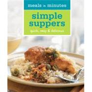 Meals in Minutes: Simple Suppers : Quick, easy and Delicious, 9781616281557  