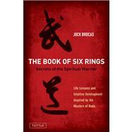 Book of Six Rings : Follow the Path of the Spiritual Warrior to Develop Your Sixth Sense,9780804841559