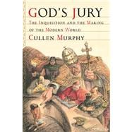 God's Jury : The Inquisition and the Making of the Modern Wo..., 9780618091560