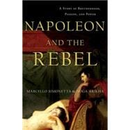 Napoleon and the Rebel : A Story of Brotherhood, Passion, an..., 9780230111561  