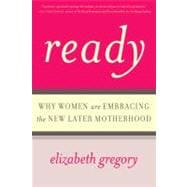 Ready : Why Women Are Embracing the New Later Motherhood, 9780465031580