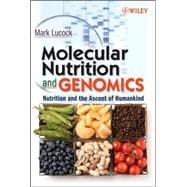 Molecular Nutrition and Genomics : Nutrition and the Ascent ..., 9780470081594
