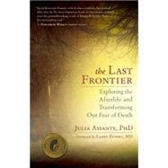 The Last Frontier; Exploring the Afterlife and Transforming Our Fear of Death,9781608681600