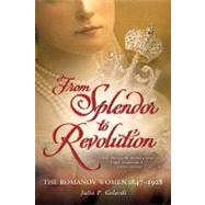 From Splendor to Revolution: The Romanov Women, 1847--1928, 9781250001610