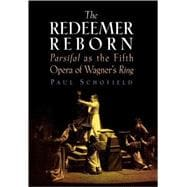 The Redeemer Reborn: Parsifal As the Fifth Opera of Wagner's..., 9781574671612