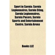 Sport in Sarni : Sarnia Legionnaires, Sarnia Sting, Sarnia Legionnaires, Sarnia Pacers, Sarnia Sports and Entertainment Centre, Sarnia Arena,9781155401614