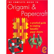 The Complete Guide to Origami & PaperCraft,9781845731625