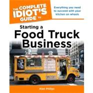 The Complete Idiot's Guide to Starting a Food Truck Business, 9781615641628