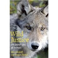 Wild Justice : The Moral Lives of Animals, 9780226041636  
