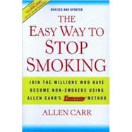 The Easy Way to Stop Smoking; Join the Millions Who Have Become Non-smokers Using Allen Carr's Easy Way Method,9781402771637