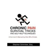 Chronic Pain Survival Tricks and Self-Help Techniques : A Survivor's Manual by One Who Knows,9781462001637