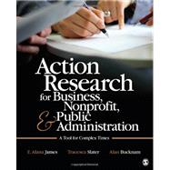 Action Research for Business, Nonprofit, and Public Administ..., 9781412991643
