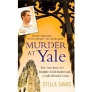 Murder at Yale : The True Story of a Beautiful Grad Student and a Cold-Blooded Crime,9780312531645
