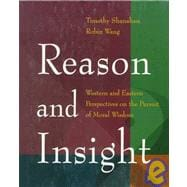 Reason and Insight : Western and Eastern Perspectives on the Pursuit of Moral Wisdom,9780534231675