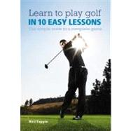 Learn to Play Golf in 10 Easy Lessons: The Simple Route to a..., 9780600621676  