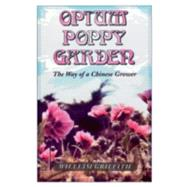 Opium Poppy Garden : The Way of a Chinese Grower, 9780914171676