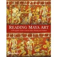 Reading Maya Art : A Hieroglyphic Guide to Ancient Maya Pain..., 9780500051689  
