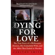 Dying for Love : The True Story of a Millionaire Dentist, hi..., 9780312381691