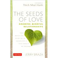The Seeds of Love: Growing Mindful Relationships,9780804841696
