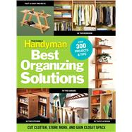 Family Handyman's Best Organizing Solutions : Cut Clutter, S..., 9781606521700  