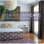 Downtown Chic : Designing Your Dream Home - From Wreck to Ra..., 9780847831739  
