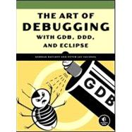 The Art of Debugging with GDB, DDD, and Eclipse,9781593271749