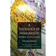 A Sociology of Immigration (Re)making Multifaceted America, 9780230321762
