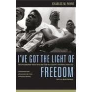 I've Got the Light of Freedom : The Organizing Tradition and the Mississippi Freedom Struggle,9780520251762