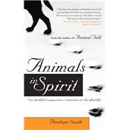 Animals in Spirit : Our Faithful Companions' Transition to t..., 9781582701776