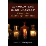 Arsenic and Clam Chowder : Murder in Gilded Age New York, 9781438431796  