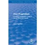 Four Pragmatists : A Critical Introduction to Peirce, James,..., 9780415681797  