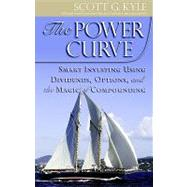 The Power Curve: Smart Investing Using Dividends, Options, a..., 9780977801824  