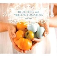 Blue Eggs and Yellow Tomatoes : Recipes from a Modern Kitche..., 9780762431830