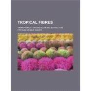 Tropical Fibres: Their Production and Economic Extraction, 9780217411844  