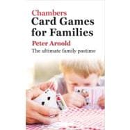 Chambers Card Games for Families : The Ultimate Family Pasti..., 9780550101846
