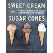 Sweet Cream and Sugar Cones : 90 Recipes for Making Your Own..., 9781607741848